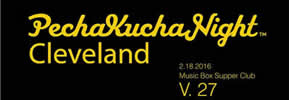 PechaKucha Night Cleveland Volume 27 at Music Box Supper Club