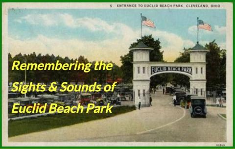 Remembering the Sights & Sounds of Euclid Beach Park 2019